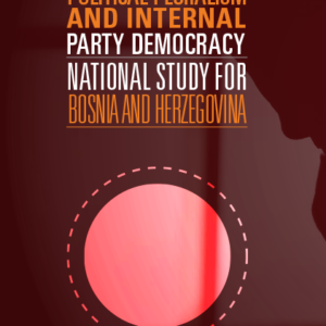 Political Pluralism and Internal Party Democracy - National Study for Bosnia and Herzegovina