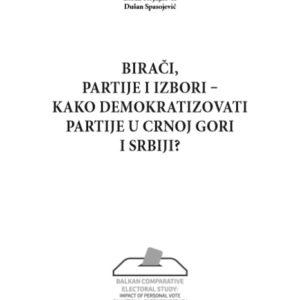 Biraci partije i izbori - Kako demokratizovati partije u Crnoj Gori i Srbiji - Dusan Spasojevic
